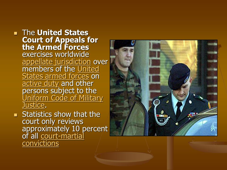 The United States Court of Appeals for the Armed Forces exercises worldwide appellate jurisdiction over members of the United States armed forces on active duty and other persons subject to the Uniform Code of Military Justice.