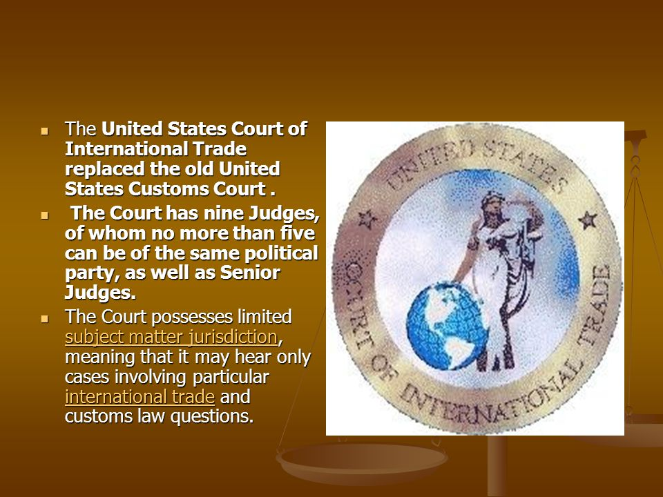 The United States Court of International Trade replaced the old United States Customs Court.