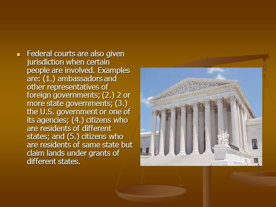 Federal courts are also given jurisdiction when certain people are involved.