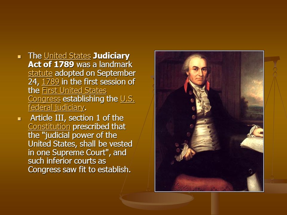 The United States Judiciary Act of 1789 was a landmark statute adopted on September 24, 1789 in the first session of the First United States Congress establishing the U.S.