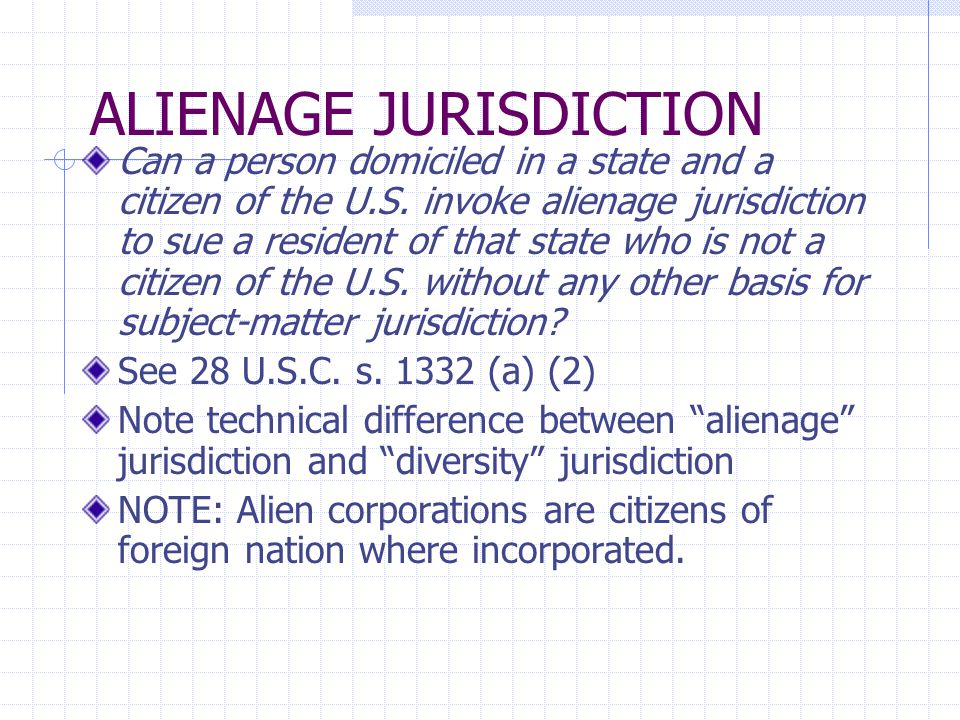 ALIENAGE JURISDICTION Can a person domiciled in a state and a citizen of the U.S. invoke alienage jurisdiction to sue a resident of that state who is