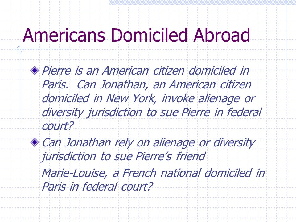 Americans Domiciled Abroad Pierre is an American citizen domiciled in Paris. Can Jonathan, an American citizen domiciled in New York, invoke alienage