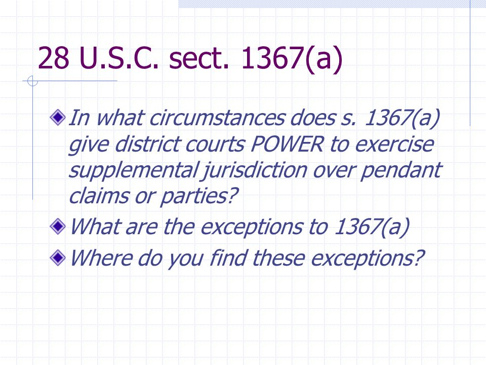 28 U.S.C. sect. 1367(a) In what circumstances does s. 1367(a) give district courts POWER to exercise supplemental jurisdiction over pendant claims or