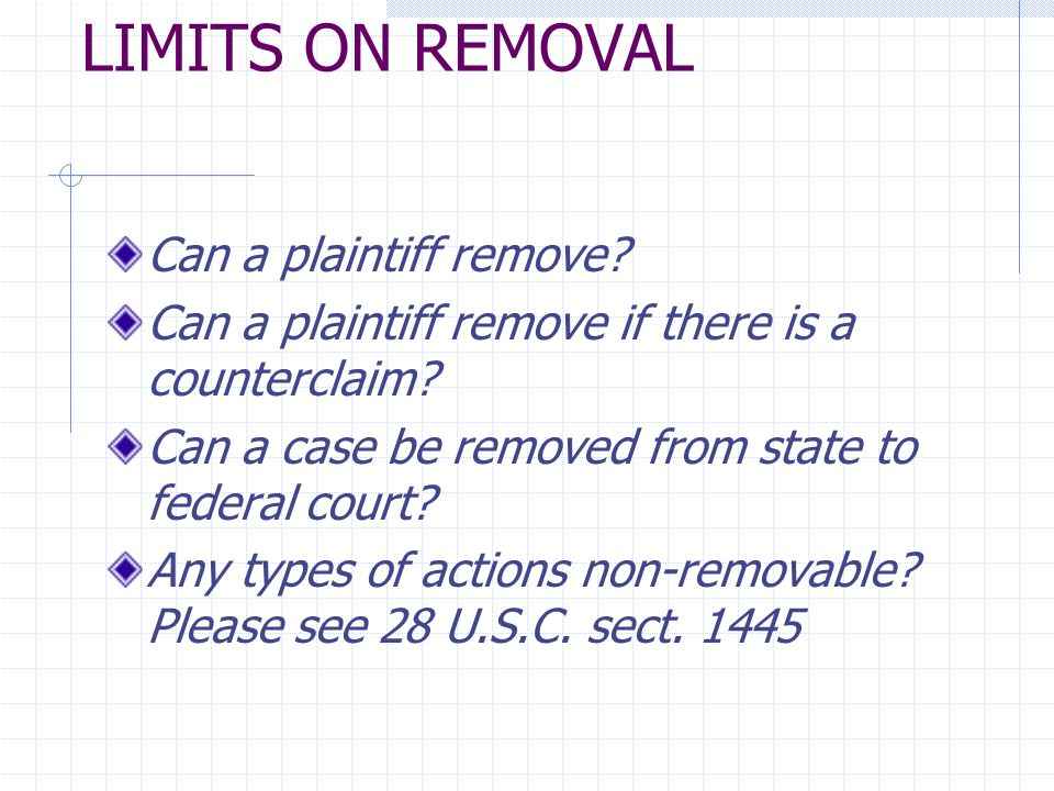 LIMITS ON REMOVAL Can a plaintiff remove? Can a plaintiff remove if there is a counterclaim? Can a case be removed from state to federal court? Any ty