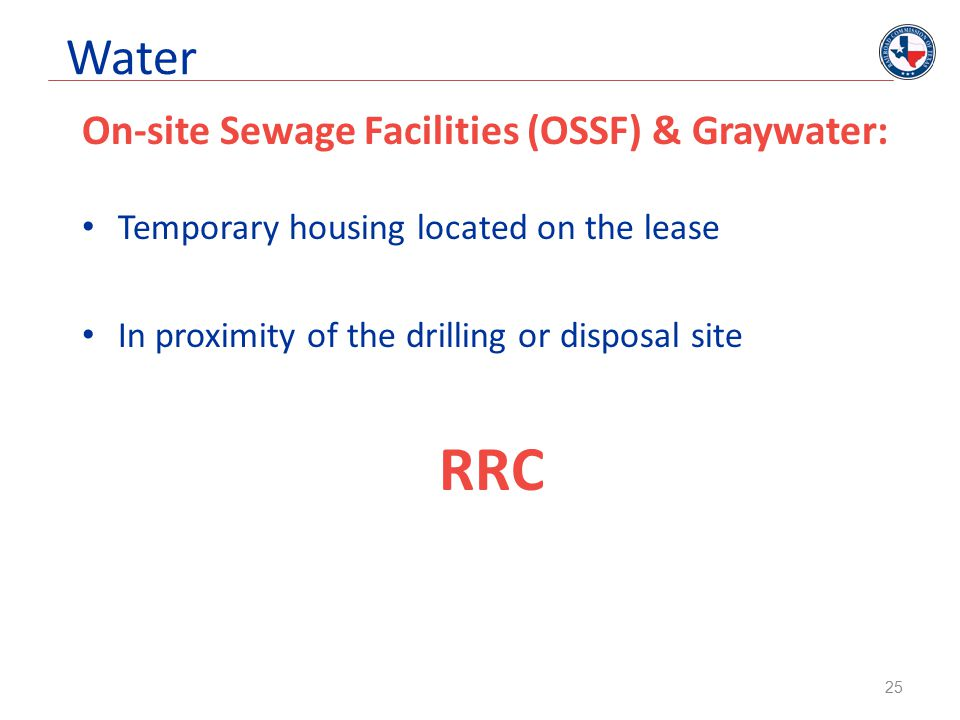 Water On-site Sewage Facilities (OSSF) & Graywater: Temporary housing located on the lease In proximity of the drilling or disposal site RRC 25