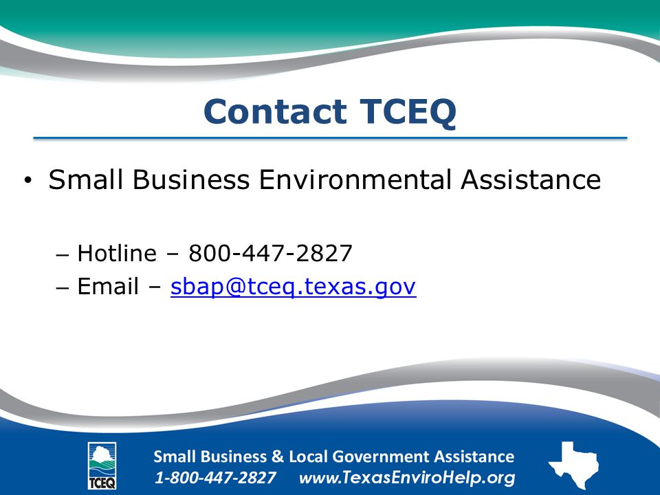 Contact TCEQ Small Business Environmental Assistance – Hotline – 800-447-2827 – Email – sbap@tceq.texas.govsbap@tceq.texas.gov