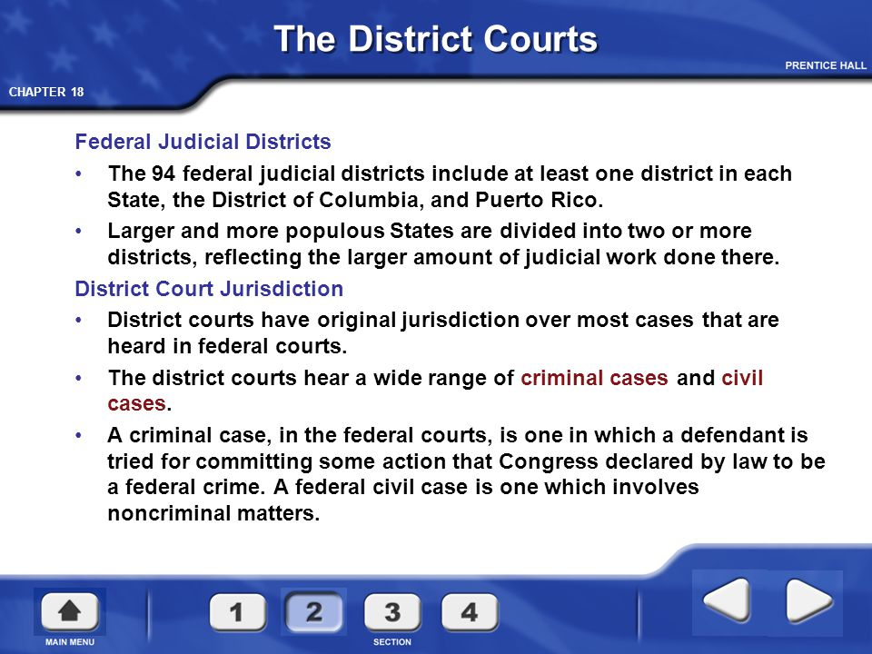 CHAPTER 18 The District Courts Federal Judicial Districts The 94 federal judicial districts include at least one district in each State, the District