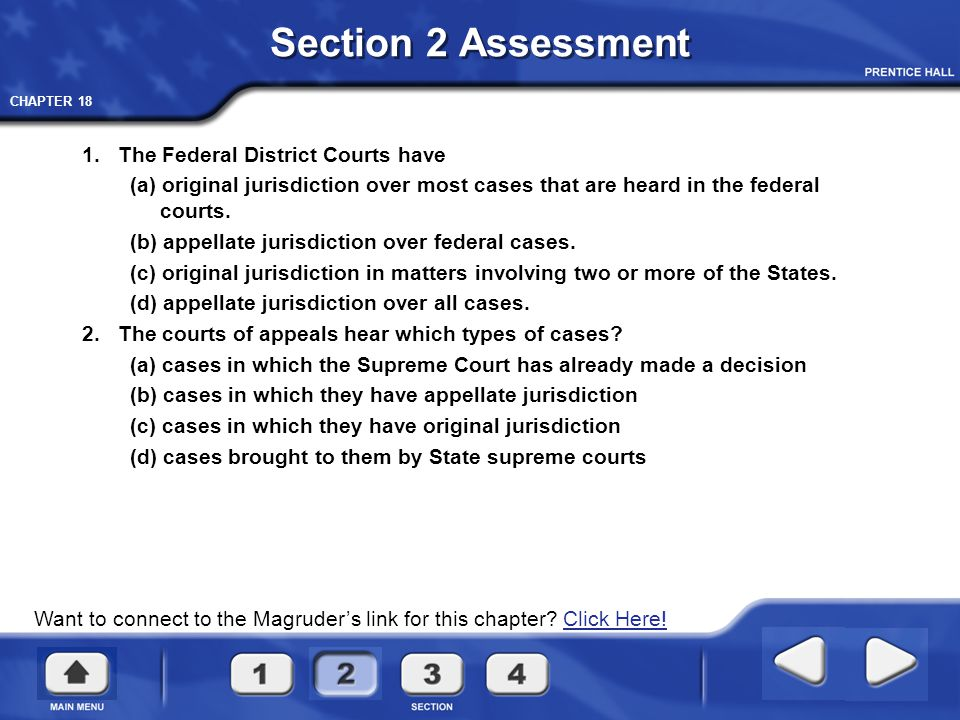 CHAPTER 18 Want to connect to the Magruder's link for this chapter? Click Here!Click Here! Section 2 Assessment 1.The Federal District Courts have (a)