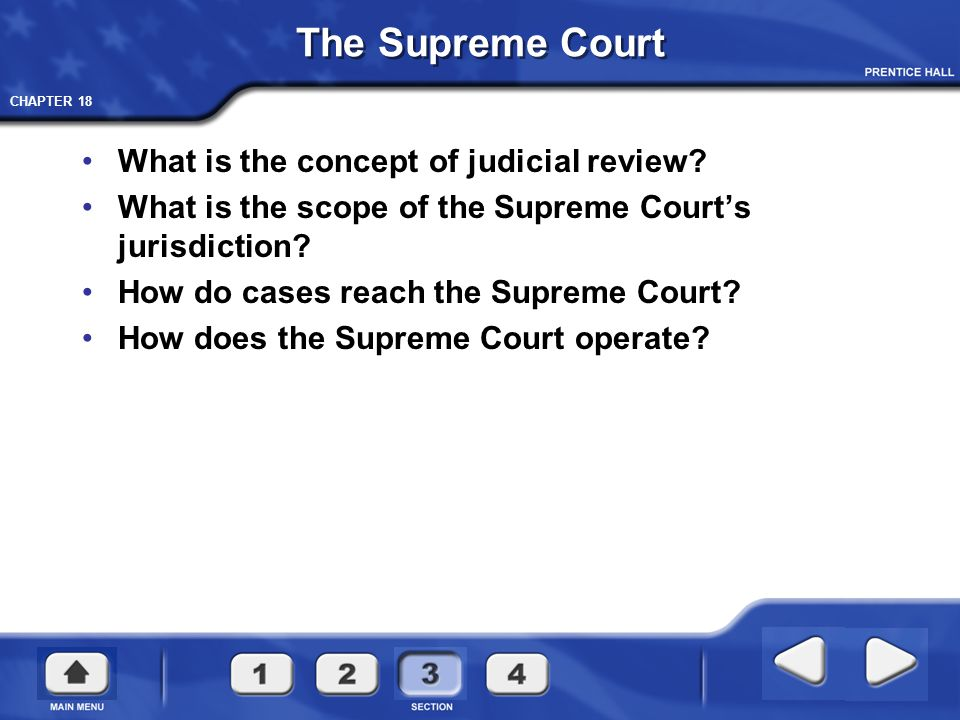 CHAPTER 18 The Supreme Court What is the concept of judicial review? What is the scope of the Supreme Court's jurisdiction? How do cases reach the Sup