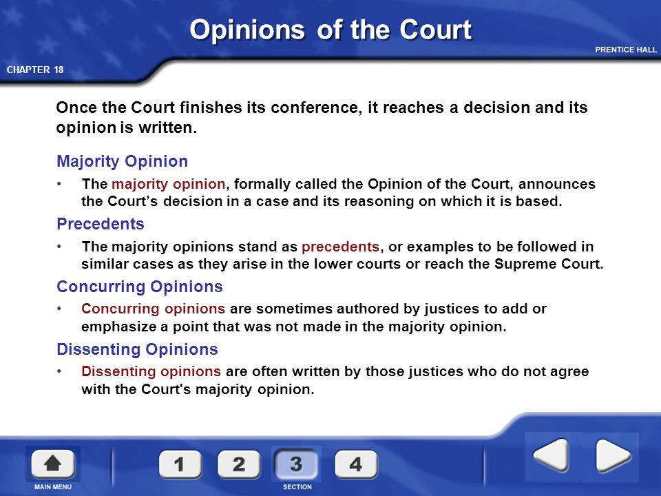 CHAPTER 18 Once the Court finishes its conference, it reaches a decision and its opinion is written. Opinions of the Court Majority Opinion The majori