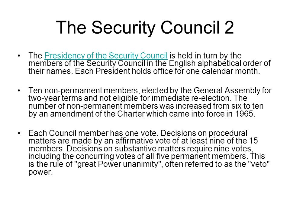 The Security Council 2 The Presidency of the Security Council is held in turn by the members of the Security Council in the English alphabetical order of their names.