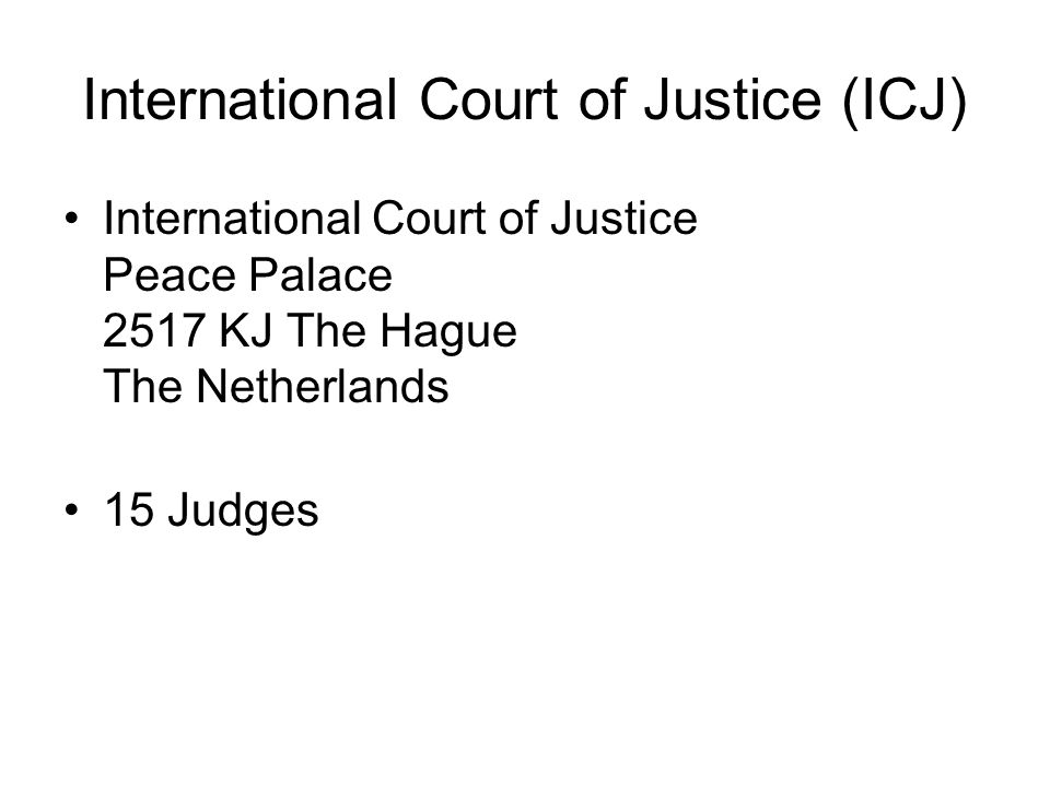 International Court of Justice (ICJ) International Court of Justice Peace Palace 2517 KJ The Hague The Netherlands 15 Judges