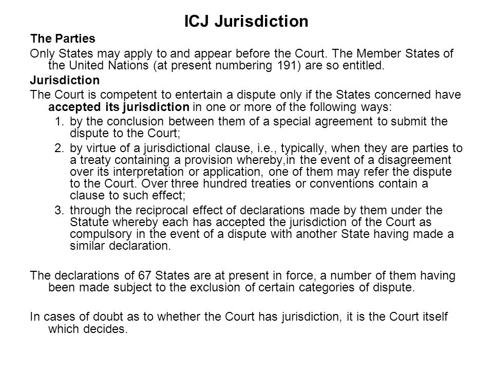 ICJ Jurisdiction The Parties Only States may apply to and appear before the Court.