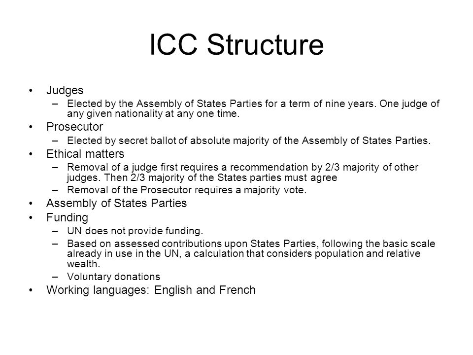 ICC Structure Judges –Elected by the Assembly of States Parties for a term of nine years.