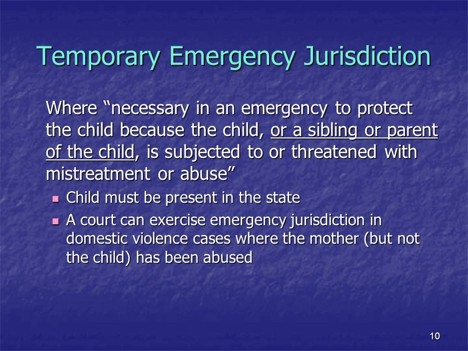 """10 Temporary Emergency Jurisdiction Where """"necessary in an emergency to protect the child because the child, or a sibling or parent of the child, is s"""