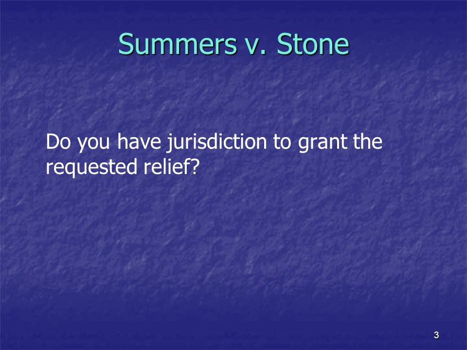 3 Summers v. Stone Do you have jurisdiction to grant the requested relief?