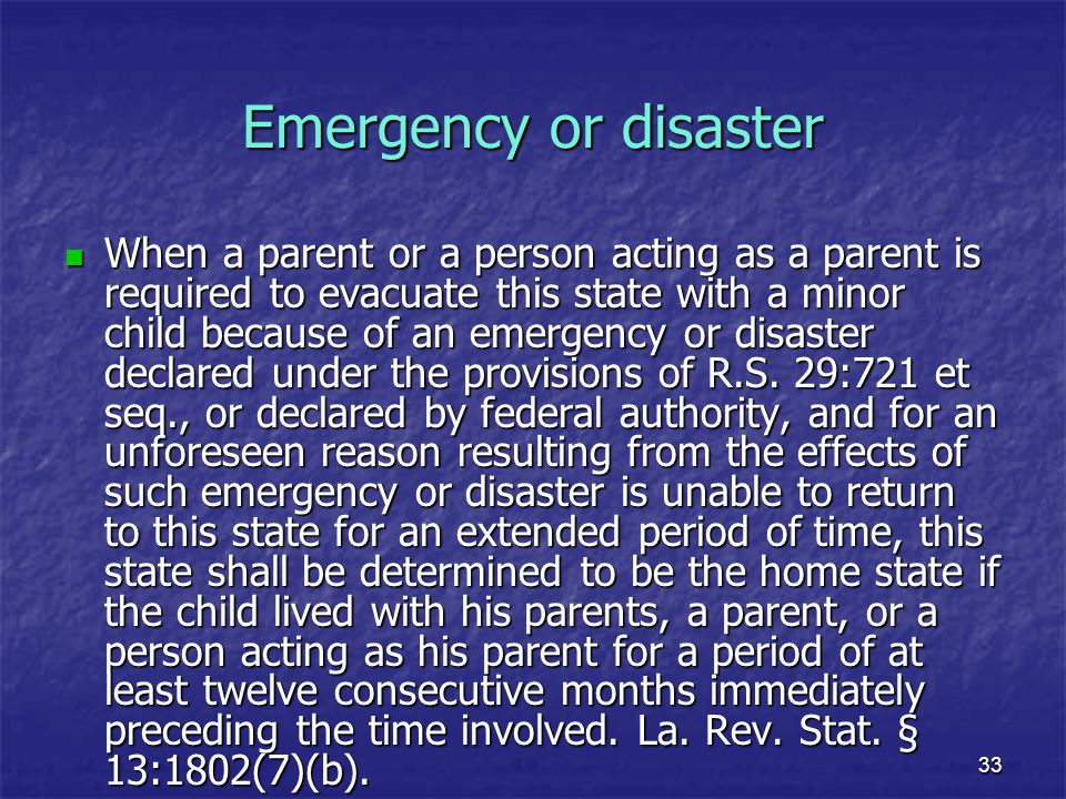 33 Emergency or disaster When a parent or a person acting as a parent is required to evacuate this state with a minor child because of an emergency or