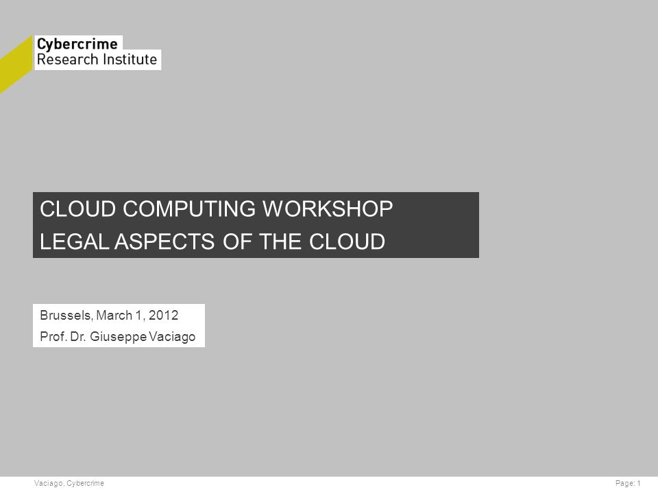 Vaciago, CybercrimePage: 1 CLOUD COMPUTING WORKSHOP LEGAL ASPECTS OF THE CLOUD Brussels, March 1, 2012 Prof.