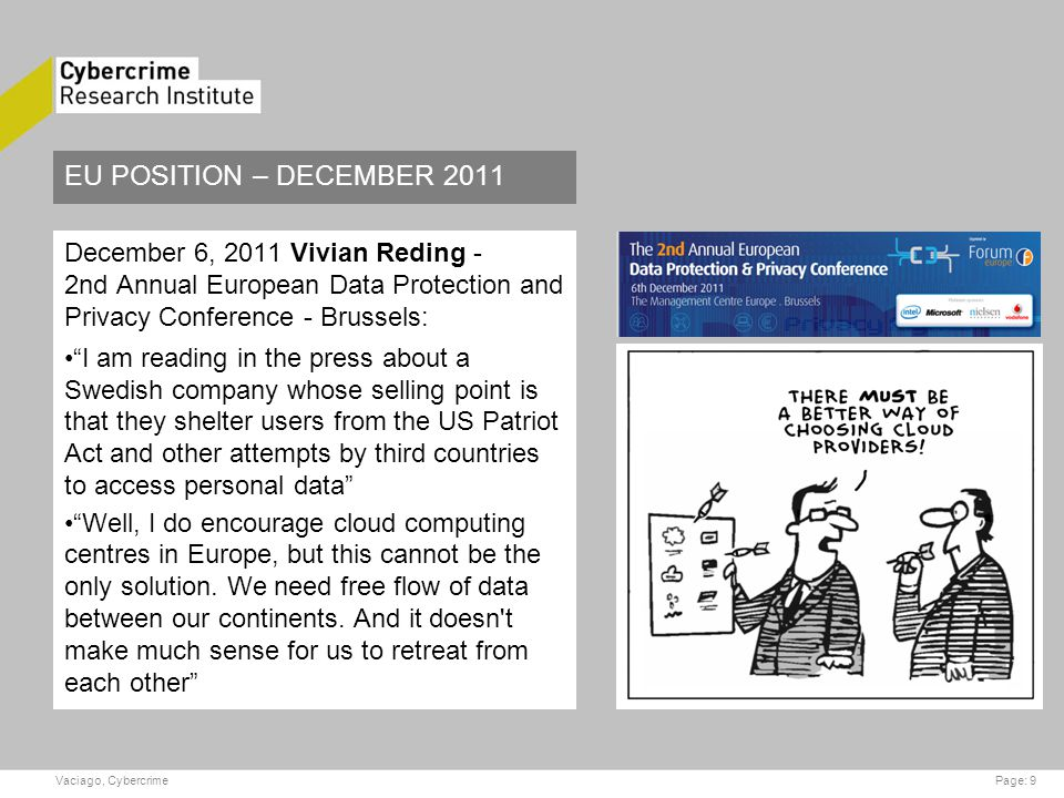 EU POSITION – DECEMBER 2011 December 6, 2011 Vivian Reding - 2nd Annual European Data Protection and Privacy Conference - Brussels: I am reading in the press about a Swedish company whose selling point is that they shelter users from the US Patriot Act and other attempts by third countries to access personal data Well, I do encourage cloud computing centres in Europe, but this cannot be the only solution.