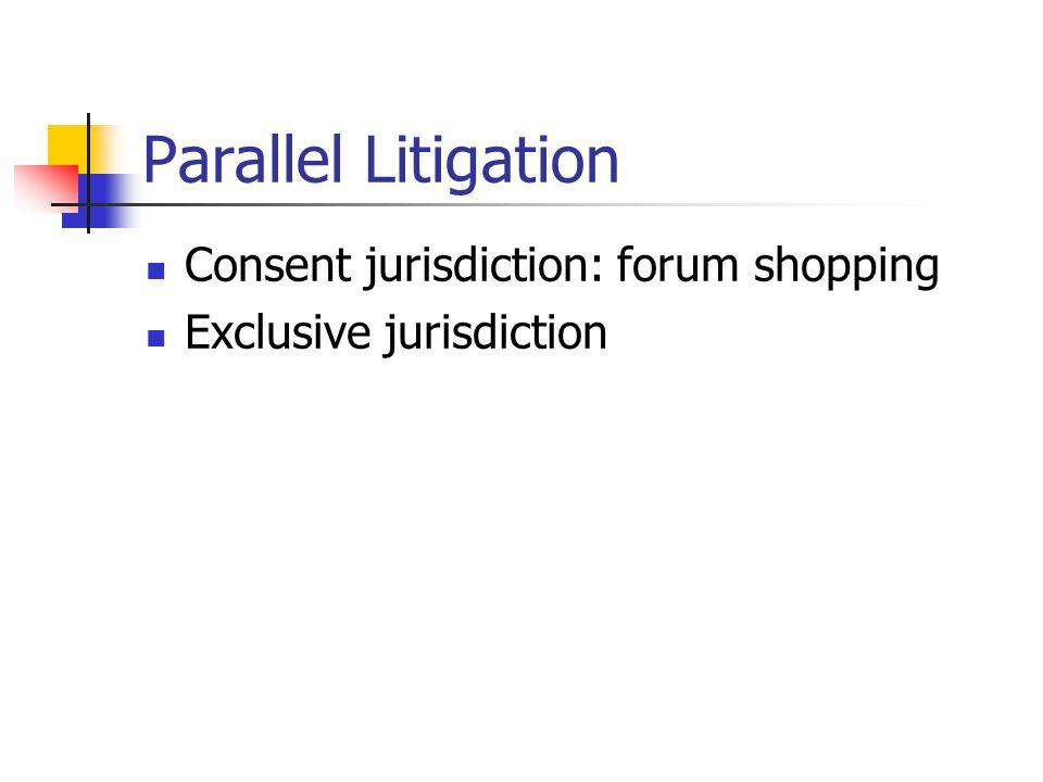 Parallel Litigation Consent jurisdiction: forum shopping Exclusive jurisdiction