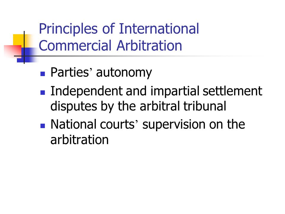 Principles of International Commercial Arbitration Parties ' autonomy Independent and impartial settlement disputes by the arbitral tribunal National