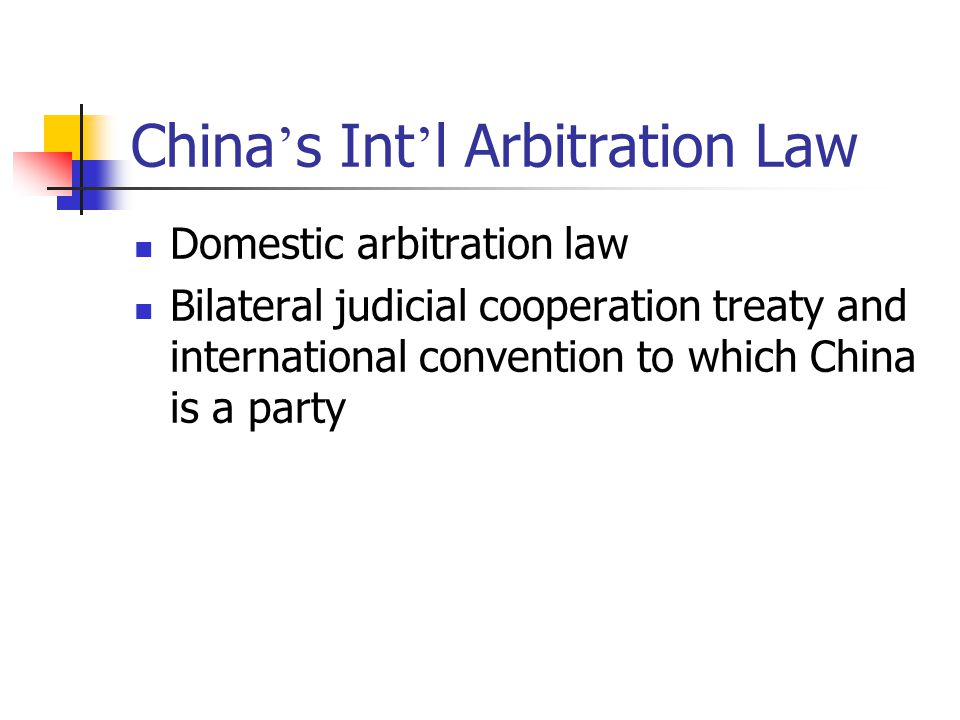 China ' s Int ' l Arbitration Law Domestic arbitration law Bilateral judicial cooperation treaty and international convention to which China is a part