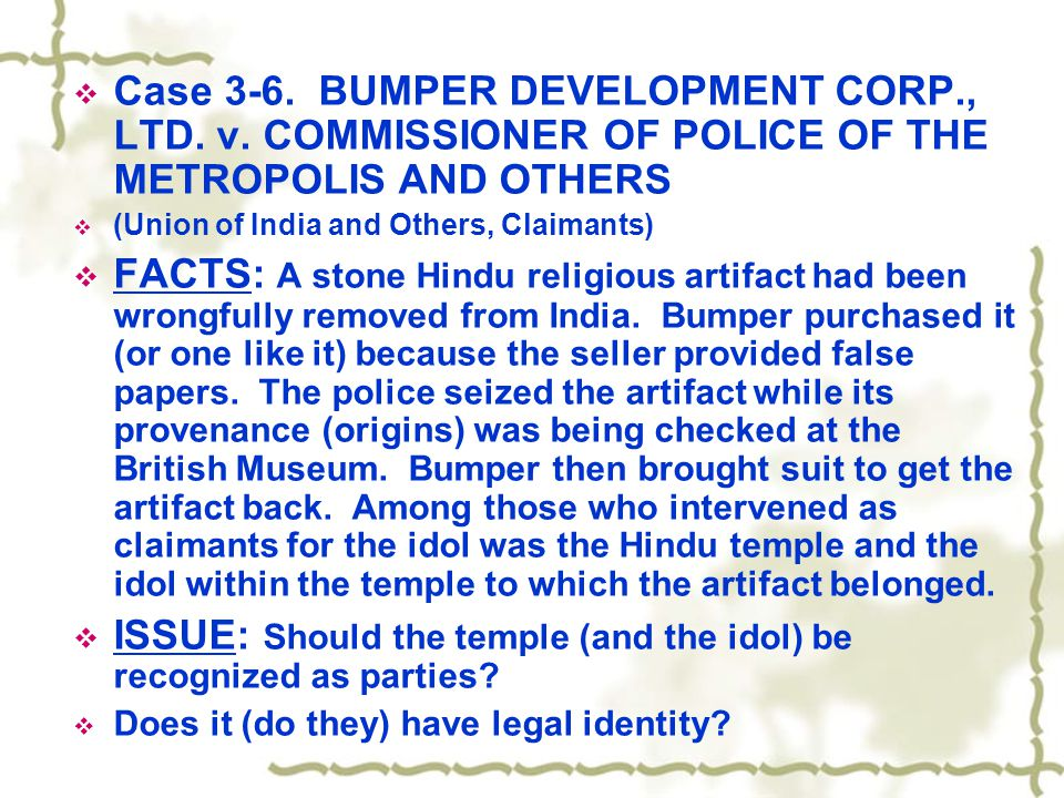  Case 3-6. BUMPER DEVELOPMENT CORP., LTD. v. COMMISSIONER OF POLICE OF THE METROPOLIS AND OTHERS  (Union of India and Others, Claimants)  FACTS: A