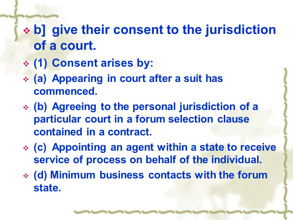  b]give their consent to the jurisdiction of a court.  (1)Consent arises by:  (a)Appearing in court after a suit has commenced.  (b)Agreeing to th