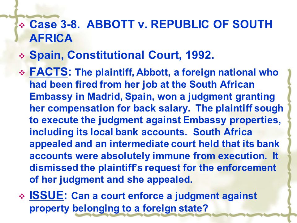  Case 3-8. ABBOTT v. REPUBLIC OF SOUTH AFRICA  Spain, Constitutional Court, 1992.  FACTS: The plaintiff, Abbott, a foreign national who had been fi