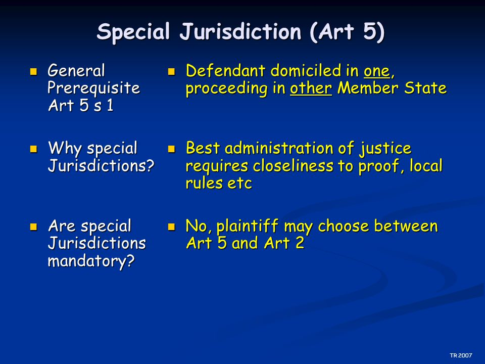 Special Jurisdiction (Art 5) General Prerequisite Art 5 s 1 General Prerequisite Art 5 s 1 Why special Jurisdictions? Why special Jurisdictions? Are s