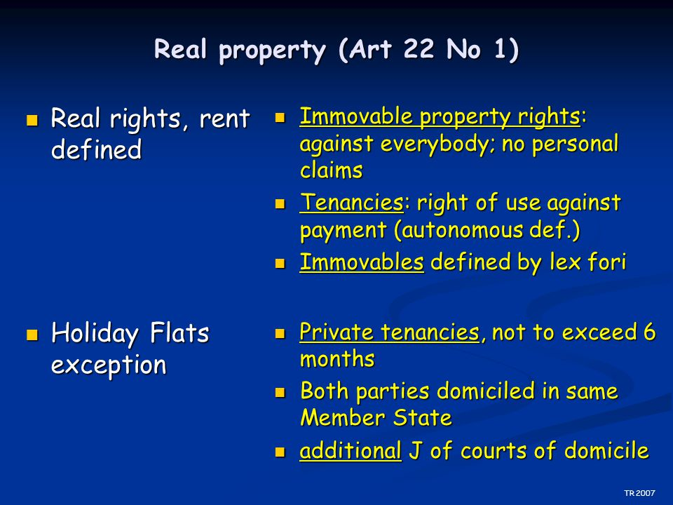 Real property (Art 22 No 1) Real rights, rent defined Real rights, rent defined Holiday Flats exception Holiday Flats exception Immovable property rig