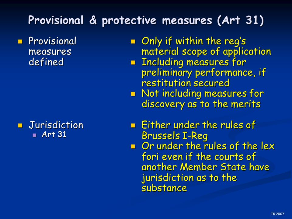 Provisional & protective measures (Art 31) Provisional measures defined Provisional measures defined Jurisdiction Jurisdiction Art 31 Art 31 TR 2007 O