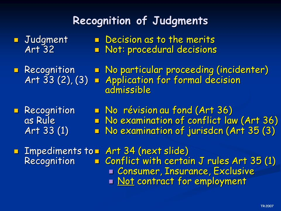 Recognition of Judgments Judgment Art 32 Judgment Art 32 Recognition Art 33 (2), (3) Recognition Art 33 (2), (3) Recognition as Rule Art 33 (1) Recogn