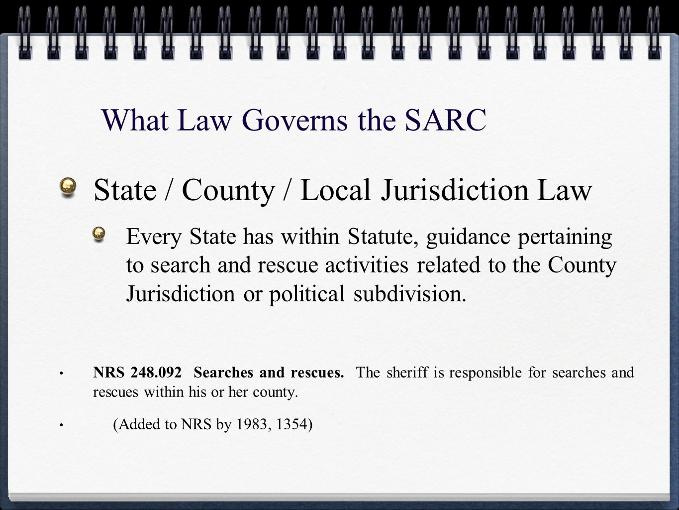 What Law Governs the SARC State / County / Local Jurisdiction Law Every State has within Statute, guidance pertaining to search and rescue activities related to the County Jurisdiction or political subdivision.