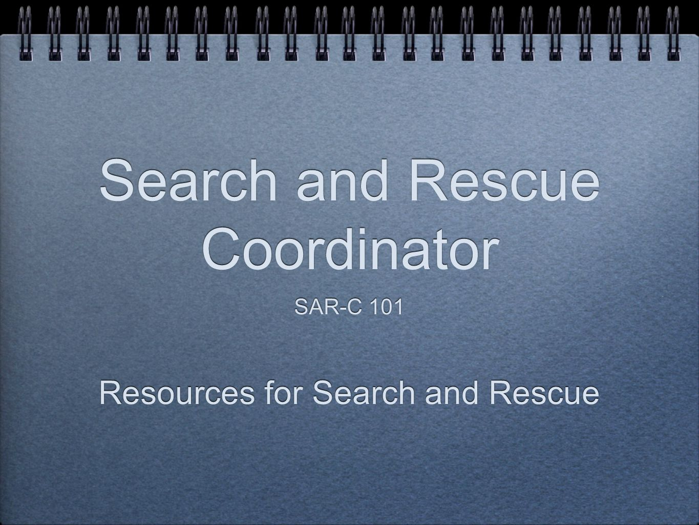Search and Rescue Coordinator SAR-C 101 Resources for Search and Rescue SAR-C 101 Resources for Search and Rescue