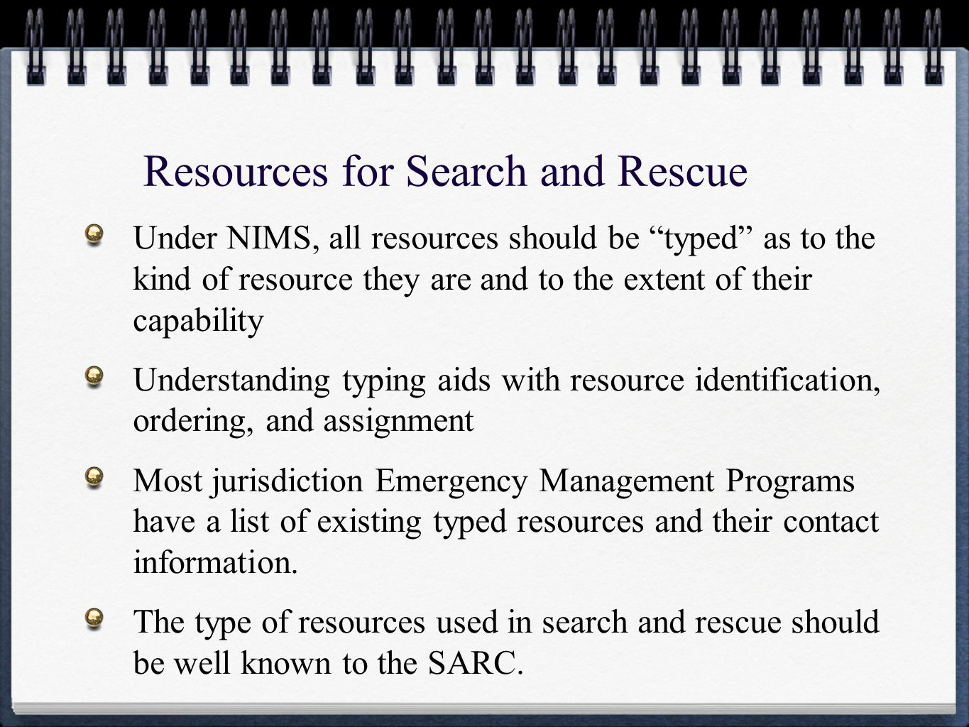 "Under NIMS, all resources should be ""typed"" as to the kind of resource they are and to the extent of their capability Understanding typing aids with r"