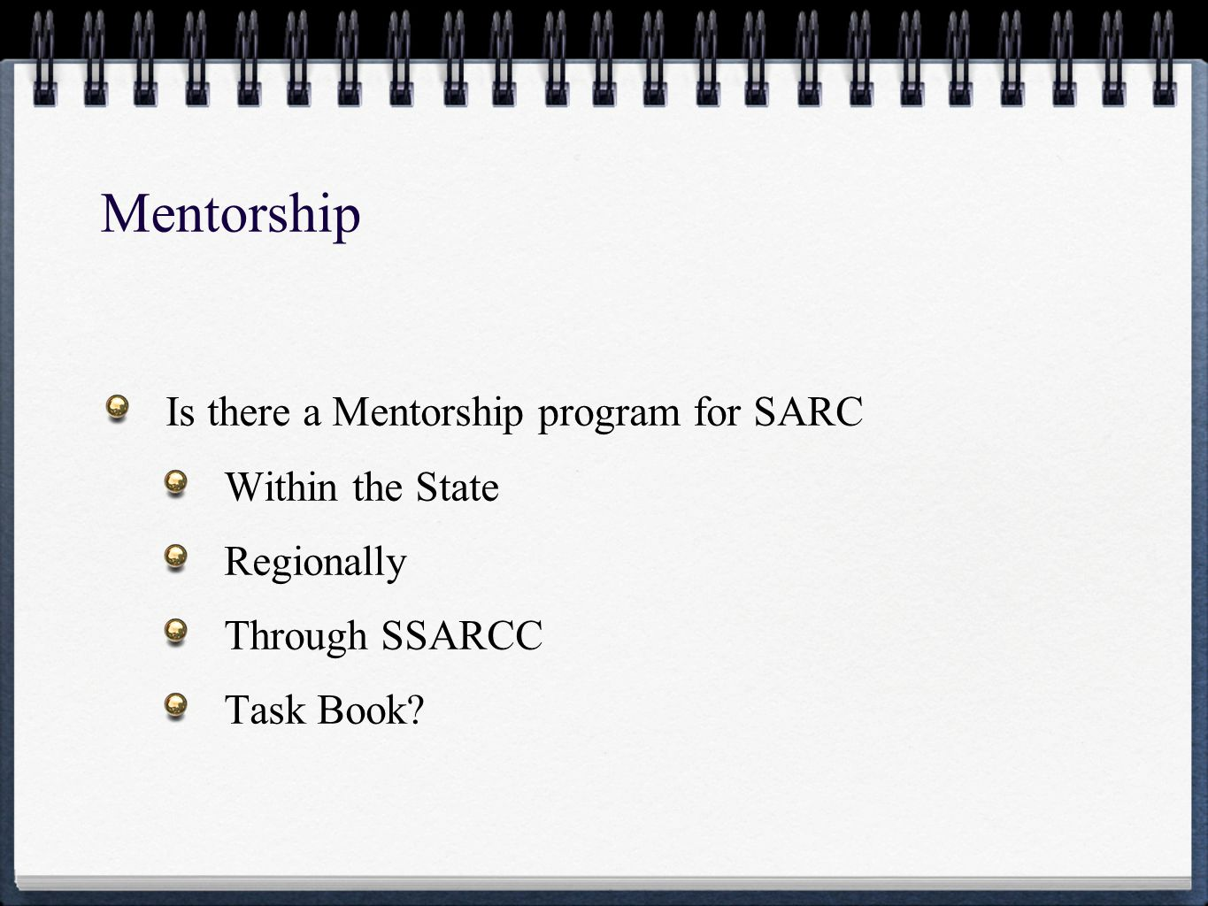 Mentorship Is there a Mentorship program for SARC Within the State Regionally Through SSARCC Task Book