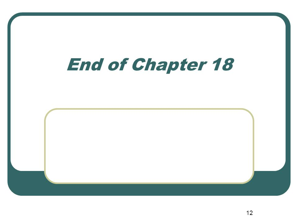 12 End of Chapter 18