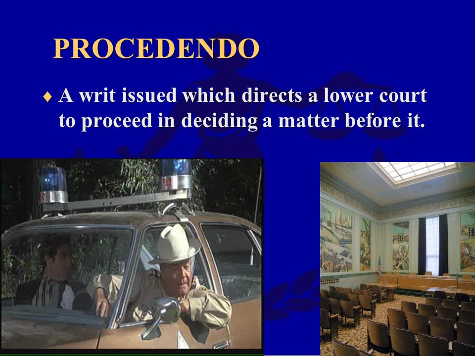 PROCEDENDO  A writ issued which directs a lower court to proceed in deciding a matter before it.