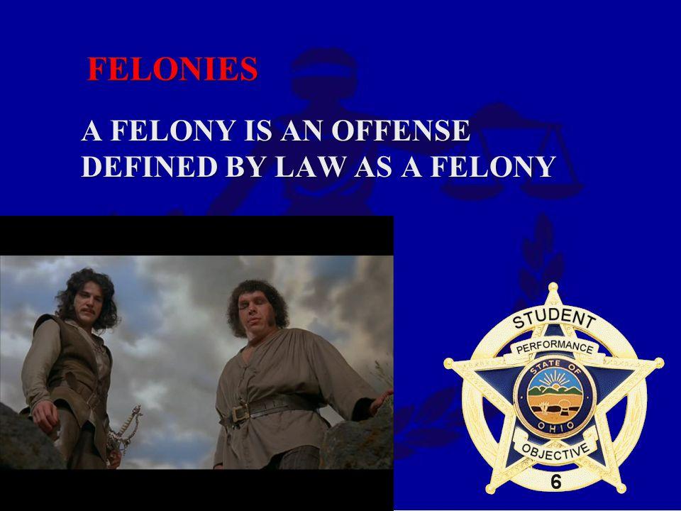 FELONIES A FELONY IS AN OFFENSE DEFINED BY LAW AS A FELONY