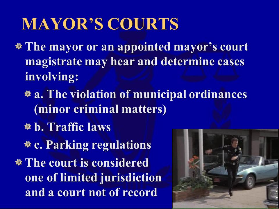 MAYOR'S COURTS The mayor or an appointed mayor's court magistrate may hear and determine cases involving: a.