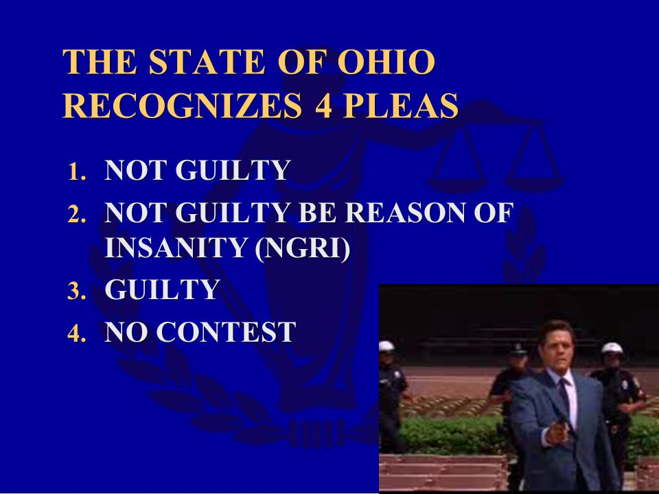 THE STATE OF OHIO RECOGNIZES 4 PLEAS 1.NOT GUILTY 2.