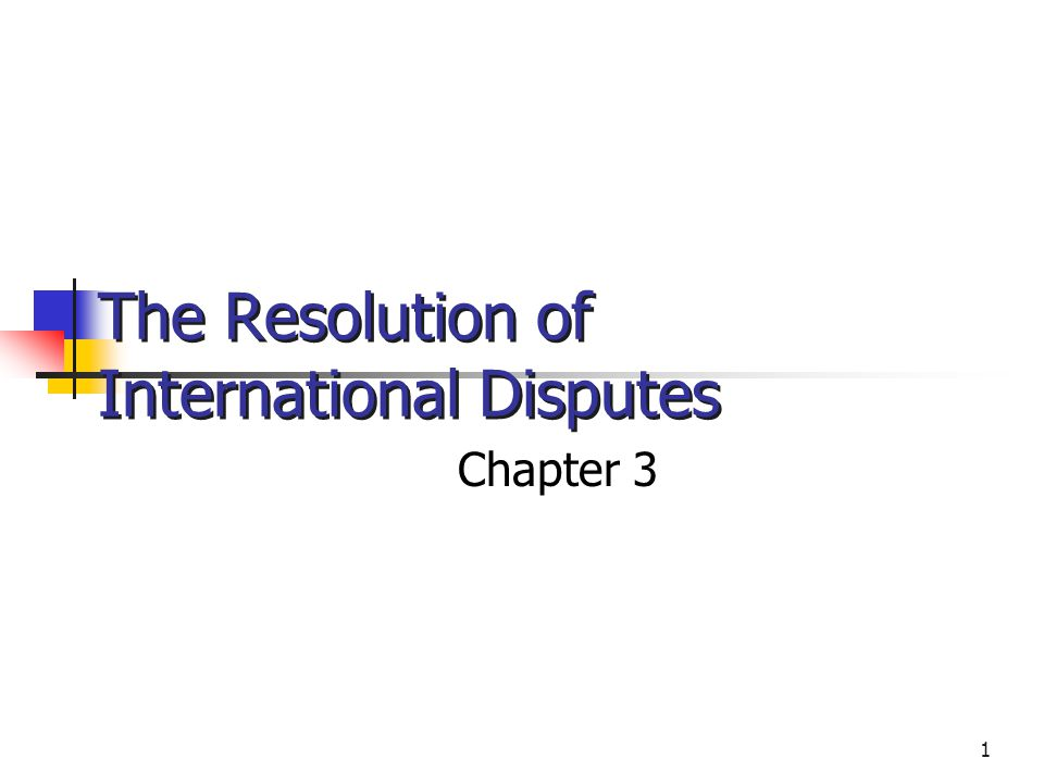 1 The Resolution of International Disputes Chapter 3 © 2002 West/Thomson Learning