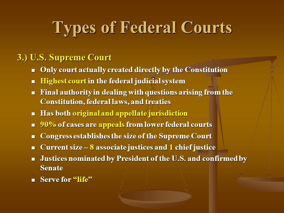 Types of Federal Courts 3.) U.S. Supreme Court Only court actually created directly by the Constitution Only court actually created directly by the Co