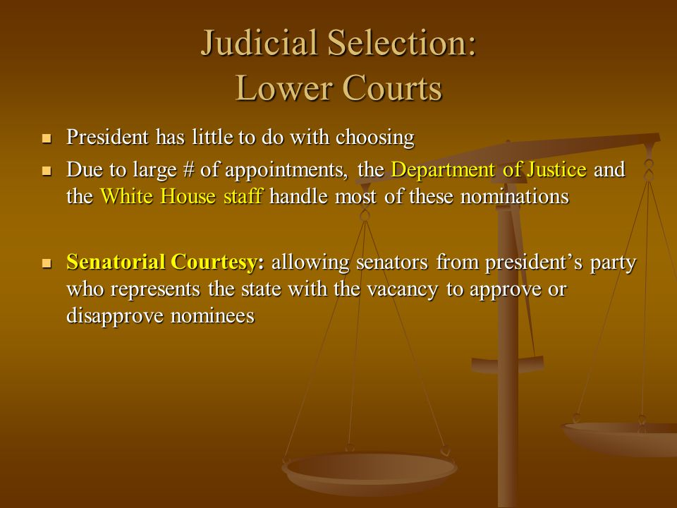 Judicial Selection: Lower Courts President has little to do with choosing President has little to do with choosing Due to large # of appointments, the