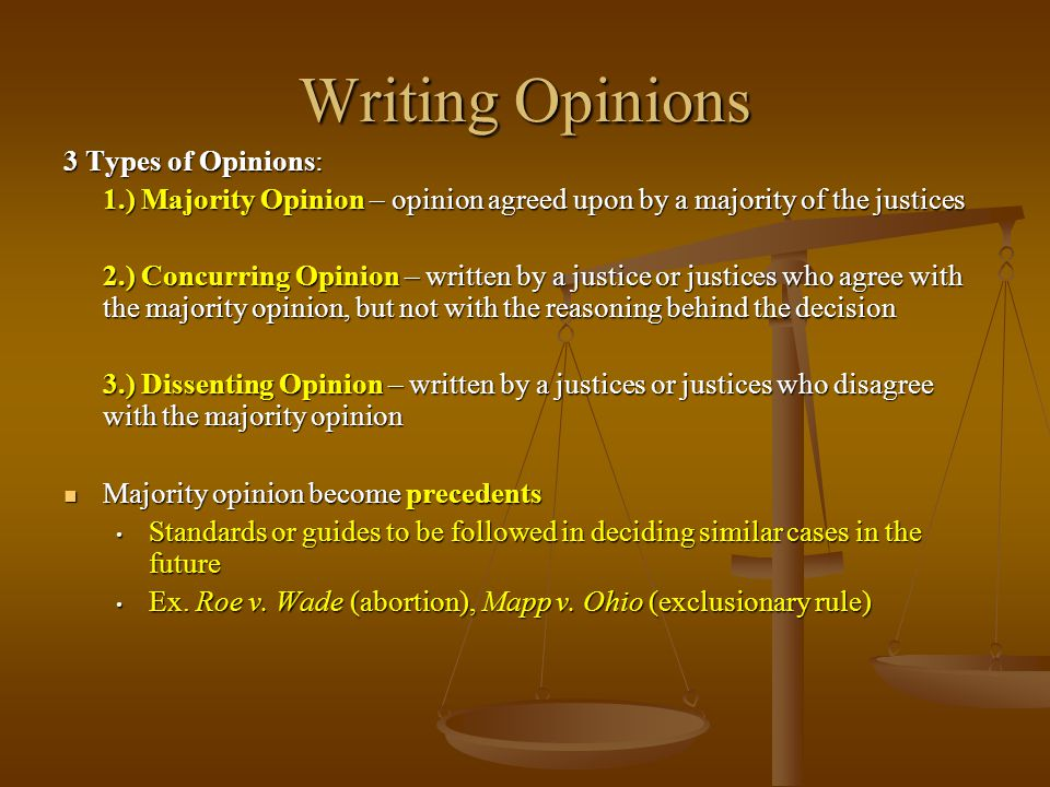 Writing Opinions 3 Types of Opinions: 1.) Majority Opinion – opinion agreed upon by a majority of the justices 2.) Concurring Opinion – written by a j