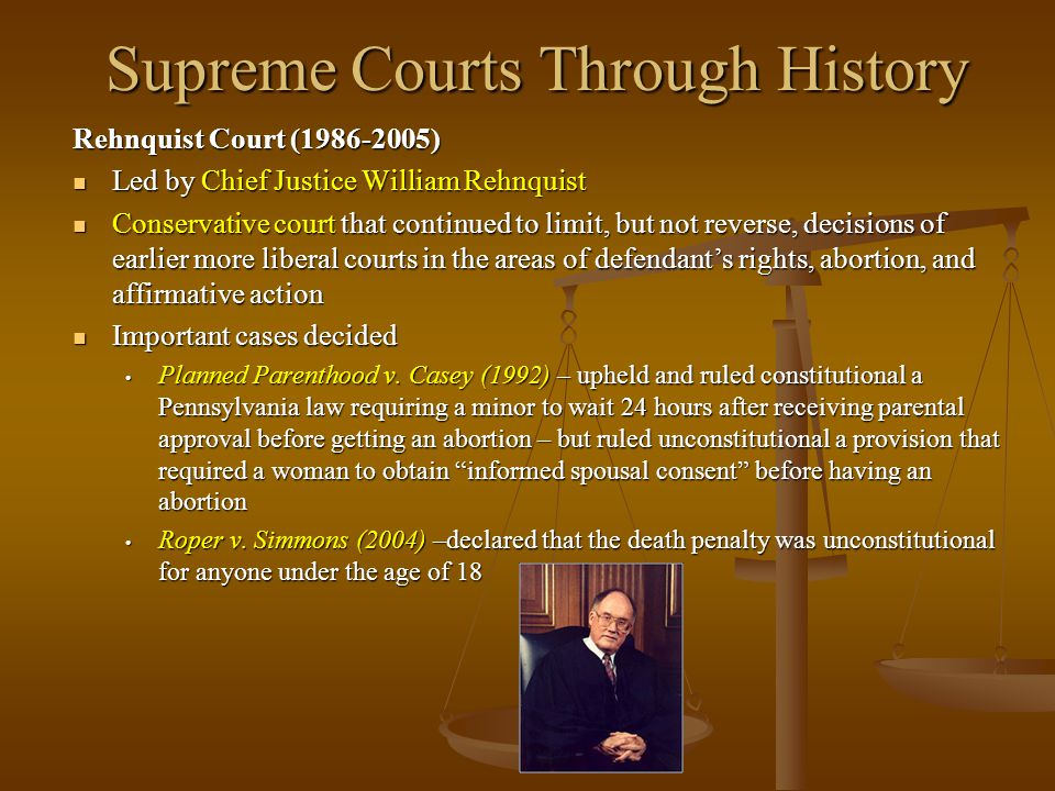 Supreme Courts Through History Rehnquist Court (1986-2005) Led by Chief Justice William Rehnquist Led by Chief Justice William Rehnquist Conservative
