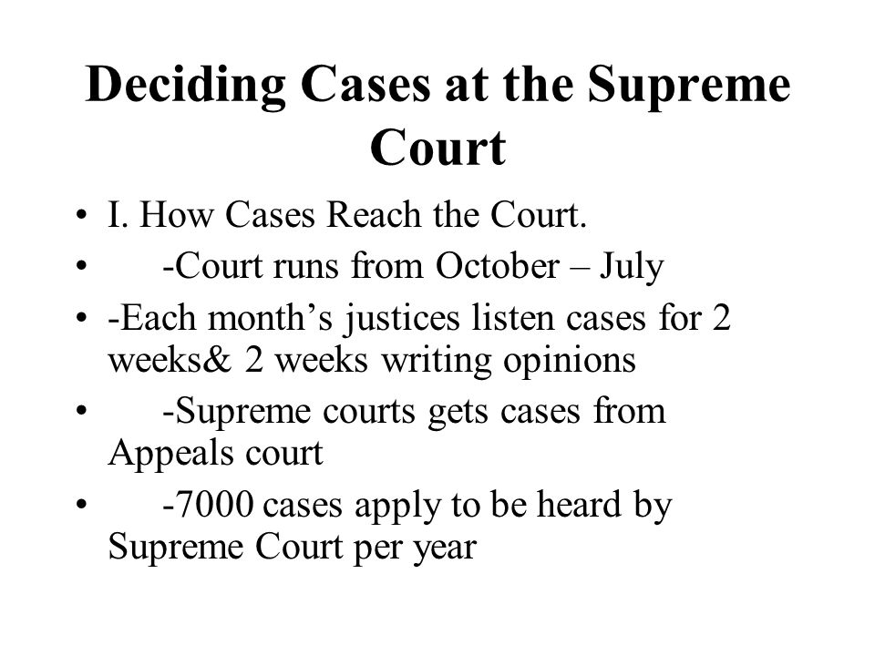 Deciding Cases at the Supreme Court I. How Cases Reach the Court.