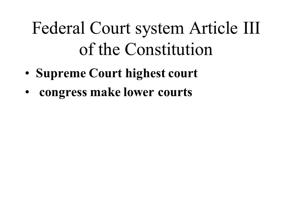 Federal Court system Article III of the Constitution Supreme Court highest court congress make lower courts