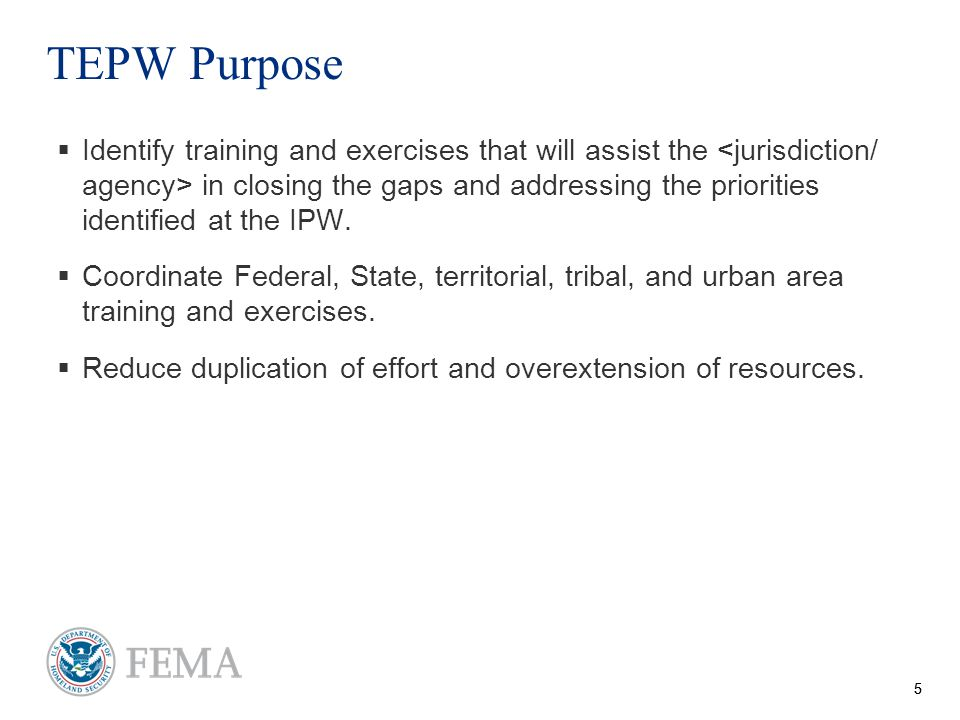 55 TEPW Purpose  Identify training and exercises that will assist the in closing the gaps and addressing the priorities identified at the IPW.